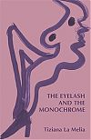 [The Eyelash and the Monochrome and Other Poems cover]