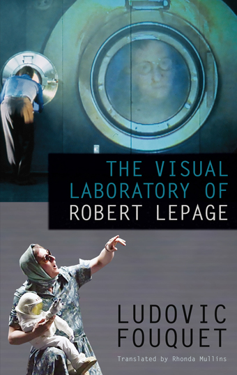 The Visual Laboratory of Robert Lepage Front Cover
